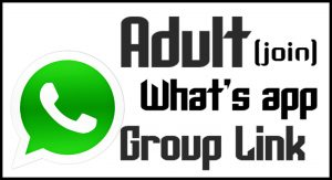 Adult Whatsapp Group Join Adult/18+/Hot Whatsapp Group Link 2019