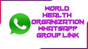 World Health Organization Whatsapp Group Link 2020
